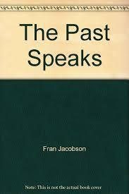 The Past Speaks: Fran Jacobson, Tim Konhaus, Scott Wade: 9781256845959:  Amazon.com: Books