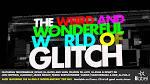Weird & Wonderful World of Glitch