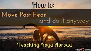 how to move past fear and do it anyway teaching yoga abroad