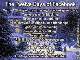 It traditionally describes gifts given over the christmas season. The Twelve Days Of Facebook On The 12th Day Of Christmas My Facebook Gave To Me Twelve Freaks I M Blocking El Just For Laughs Facebook Humor Funny Pictures