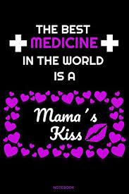 The Best Medicine In The World Is A Mamas Kiss Das Perfekte Mutter Tochter Geschenk Notizbuch Für Die Mutti Sprüche Mutter Spruch Mama Ist Die