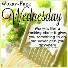 Good Morning Quotes For Wednesday Best Of Worry Free Wednesday Good Morning Wednesday Hump Day Wednesday