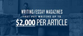 earn up to per article writing essay magazines that pay  earn up to 2 000 per article 17 writing essay magazines that pay writers