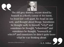 Enjoy reading and share 47 famous quotes about eeyore's with everyone. The Old Grey Donkey Eeyore Inspirational Quote By A A Milne