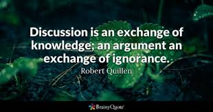 argument quotes brainyquote discussion is an exchange of knowledge an argument an exchange of ignorance robert