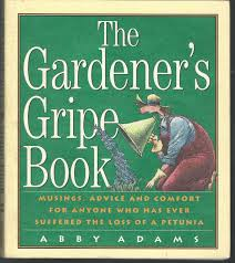 the gardener s gripe book musings advice and comfort for anyone who has ever suffered