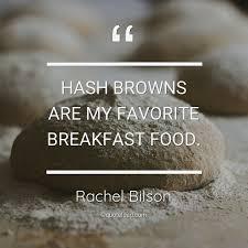 Hash Browns Are My Favorite Break Rachel Bilson QuoteLoad Beauteous Download Favorite Qoute