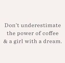 best powerful words ideas wise quotes it is don t underestimate the power of coffee a girl a dream