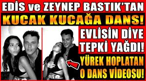 Edis ve Zeynep Bastık'tan Kucak Kucağa Dans! İşte Yürek Hoplatan O Dans  Videosu! Yuh Evlisin Dediler - YouTube