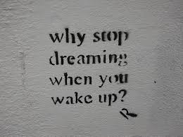 Quotes Of Dreaming Best of Dream Dreaming Graffiti Text Wake Up Wall Inspiring Picture