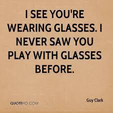 Glasses Quotes Unique Guy Clark Quotes QuoteHD