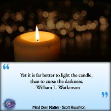 It Is Better To Light A Candle Quote Yet It Is Far Better To Light The Candle Than To Curse The