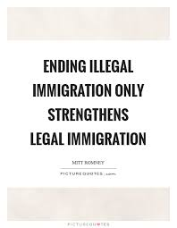 Immigration Quotes Simple Ending Illegal Immigration Only Strengthens Legal Immigration