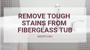 we have listed diffe certain to work tricks to remove tough stains from fiberglass tub