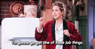 Image result for rachel friends going to get a job meme