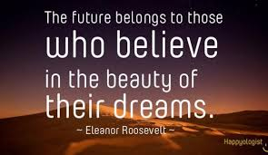 Dream Achievement Quotes Best Of The Future Belongs To Those Who Believe In The Beauty Of Their Dreams