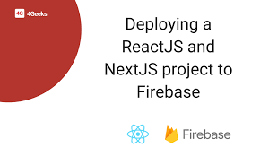 Deploying a ReactJS and NextJS project to Firebase — 4Geeks