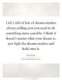 Dream Stealers Quotes Best of Life's Full Of Lots Of Dreamstealers Always Telling You You