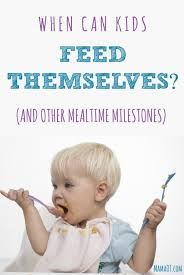When Can Kids Feed Themselves And Other Mealtime