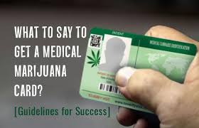 guidelines Say Success Card Marijuana A Get What For To Medical