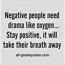 Negativity Quotes Beauteous Negative People Need Drama Like Oxygen Negativity Quotes