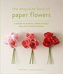 Making Of Flower With Paper The Exquisite Book Of Paper Flowers A Guide To Making