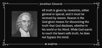 Revelation Quotes Classy Jonathan Edwards Quote All Truth Is Given By Revelation Either