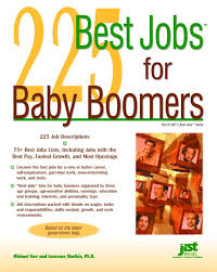 baby advertising jobs 225 best jobs for baby boomers michael farr laurence shatkin j