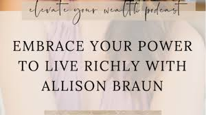 Live Richly By Design Embrace Your Power To Live Richly With Allison Braun