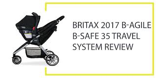 britax 2016 b agile b safe 35 travel system review