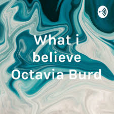 What i believe Octavia Burd