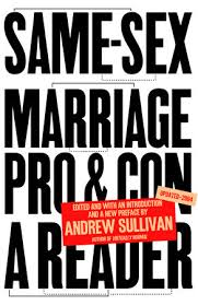 same sex marriage pro and con by andrew sullivan  same sex marriage pro and con by andrew sullivan