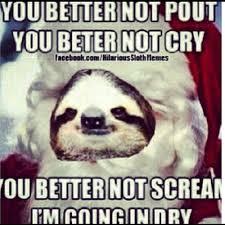 Live, Laugh, Love | Hahaha #sloth #meme #santaclause #hilarious #dirty via Relatably.com