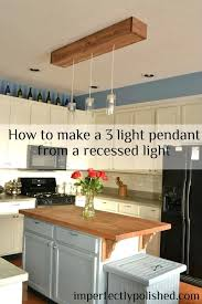 changing recessed lighting to pendant 5 minute light upgrade converting a recessed light to a pendant