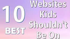 top best websites kids shouldn t be on top 10 best websites kids shouldn t be on