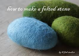 how to make a felted stone