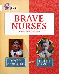 Brave Nurses: Mary Seacole and Edith Cavell: Band 10/White (Collins Big  Cat) : Guillain, Charlotte, Collins Big Cat: Amazon.co.uk: Books