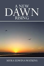 A New Dawn Rising: Watkins, Myra Edwina: 9781483638195: Amazon.com: Books