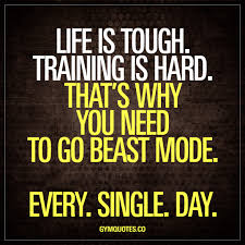 Life Is Tough Training Is Hard Thats Why You Need To Go Beast Mode