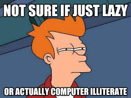 Not sure if just lazy or actually computer illiterate - Futurama ... via Relatably.com