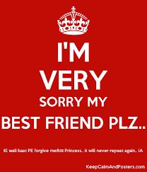 i m very sorry my best friend plz kl wali baat pe forgive