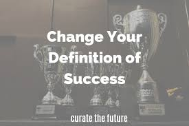 Career Success Definition Change Your Definition Of Success Curate The Future