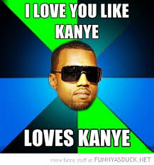 Love You Like Kayne | Funny As Duck | Funny Pictures via Relatably.com