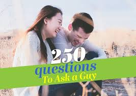 250 questions to ask a guy good