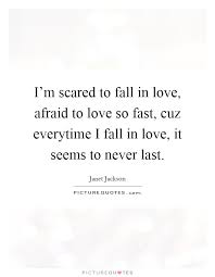 Scared To Fall In Love Quotes Best I'm Scared To Fall In Love Afraid To Love So Fast Cuz Picture