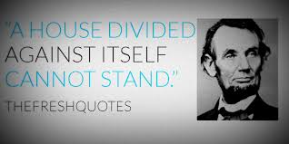 A House Divided Quote Bible A house divided against itself cannot stand The Fresh Quotes 9