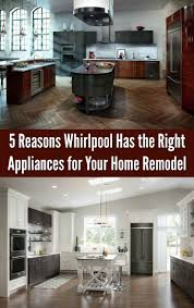 You Remodel 5 reasons whirlpool has the right appliances for your home remodel 6811 by uwakikaiketsu.us