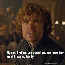 Game Of Thrones Quotes About Love Fascinating Tyrion Lannister My Dear Brother You Wound Me You Know How Much I