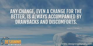 """Aaron Godsey on Twitter: """"Any change, even a change for the better, is  always accompanied by drawbacks and discomforts.~Arnold Bennett #qotd  #dailyinspiration #morningmotivation #elearning… https://t.co/FTrWny1uVA"""""""