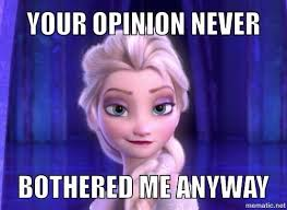 when someone insults you | We Heart It | frozen, opinion, and elsa via Relatably.com